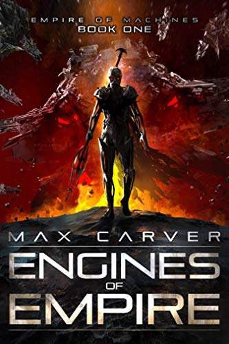 Engines of Empire (Empire of Machines Book 1) by [Carver, Max]