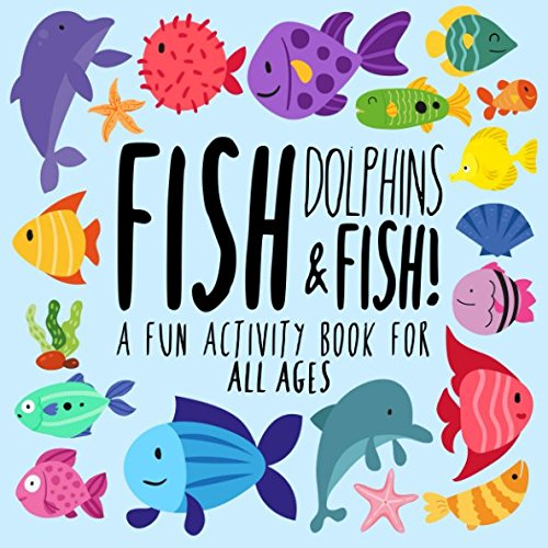 Fish, Dolphins and Fish!: A Fun Activity Book for All Ages