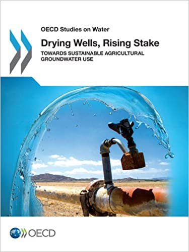 Drying Wells, Rising Stakes - Towards Sustainable Agricultural Groundwater Use (OECD Studies on Water)