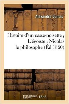 Book Histoire D'Un Casse-Noisette: L'Egoiste: Nicolas Le Philosophe (Ed.1860) (Litterature)