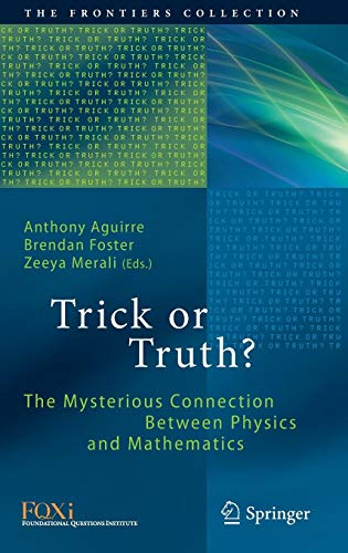 Trick or Truth?: The Mysterious Connection Between Physics and Mathematics (The Frontiers Collection) ()