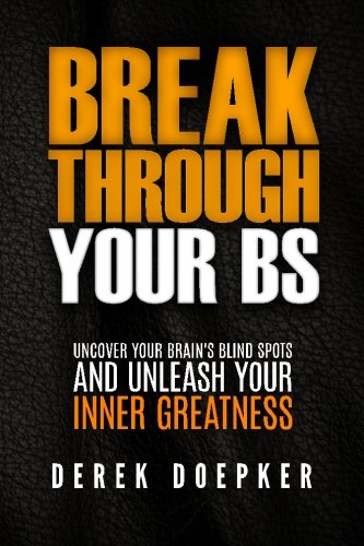 Break Through Your BS: Uncover Your Brain's Blind Spots and Unleash Your Inner Greatness [Derek Doepker] (Tapa Blanda)