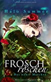 Froschröschen: Das wahre Märchen
