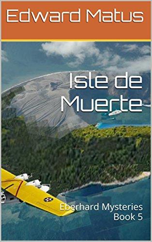 Isle de Muerte: Bk 5 Eberhard Mysteries