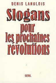 Slogans pour les prochaines révolutions par Denis Langlois