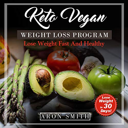 Keto Vegan: Weight Loss Program in Order to Control the Low Carb in Keto Vegan Lifestyle: A Helpful Guide to Deal with Keto Vegan Meal Plan, Keto Vegan Recipes by Aron Smith