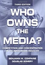 Who Owns the Media?: Competition and Concentration in the Mass Media industry (Routledge Communication Series)