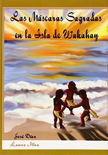 Descargar Libro Las Mascaras Sagradas En La Isla De Wakahay Jose Diaz Serrano