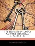 The Elements of Direct Current Electrical Engineering, Harry Frederick Trewman, 1144365767