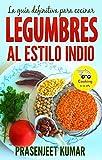 La guía definitiva para cocinar legumbres al estilo indio (Spanish Edition)