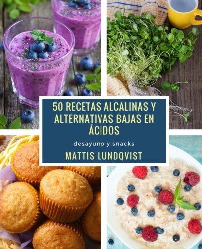 50 recetas alcalinas y alternativas bajas en ácidos: desayuno y snacks (Spanish Edition) by Mattis Lundqvist