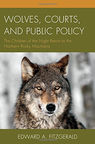 Wolves, Courts, and Public Policy: The Children of the Night Return to the Northern Rocky - Legal Policy Returns Uk