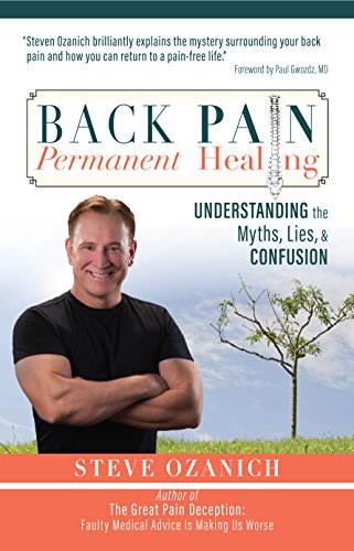 Back Pain, Permanent Healing: Understanding the Myths, Lies, and Confusion by [Ozanich, Steve]