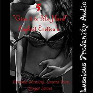 Five 'Give It to Me Hard' Explicit Eroticas Audiobook