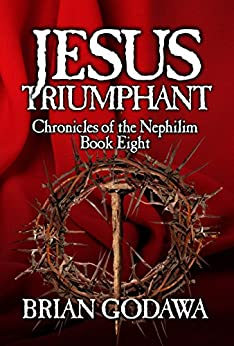 Jesus Triumphant (Chronicles of the Nephilim Book 8) by [Godawa, Brian]