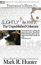 Slightly off the Mark: The Unpublished Columns
