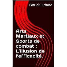Arts Martiaux et Sports de combat : L'illusion de l'efficacité. (French Edition)
