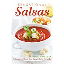 Sensational Salsas: A Collection of Super Easy Salsa to Spice Things Up