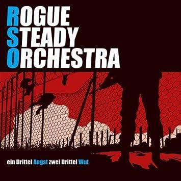 Rogue Steady Orchestra Ein Drittel Angst Zwei Drittel Wut By