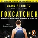 Foxcatcher: A True Story of Murder, Madness and the Quest for Olympic Gold Audiobook by Mark Schultz, David Thomas Narrated by Stephen Mendel