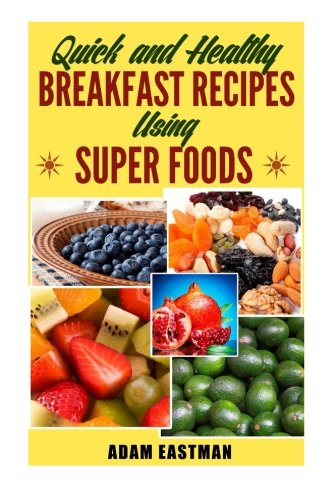 Download Quick and Healthy Breakfast Recipes using Super Foods PDF