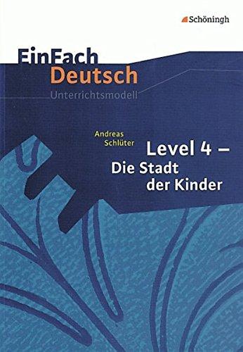 EinFach Deutsch Unterrichtsmodelle: Andreas Schlüter: Level 4 - Die Stadt der Kinder: Klassen 5 - 7