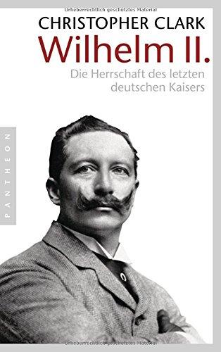 Wilhelm II.: Die Herrschaft des letzten deutschen Kaisers