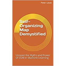 Self-Organizing Map Demystified: Unravel the Myths and Power of SOM in Machine Learning