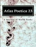 Atlas Poetica 23: A Journal of World Tanka (Volume 23)