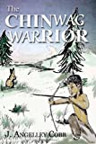 The Chinwag Warrior, J. Angelley Cobb, 1493639706