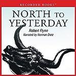 North to Yesterday | Robert Flynn