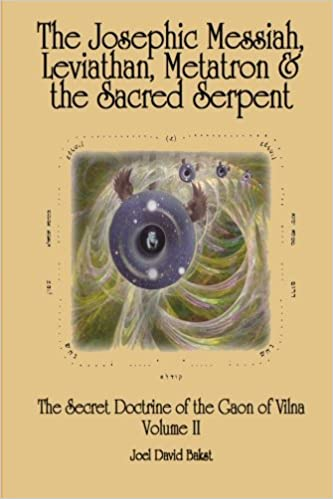 the secret doctrine of the gaon of vilna volume ii the josephic messiah leviathan metatron and the sacred serpent