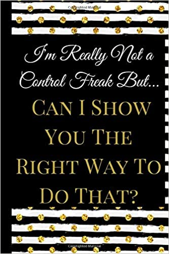 Im Really Not A Control Freak A Best Sarcasm Funny Quotes
