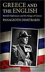 Greece and the English: British Diplomacy and the Kings of Greece (International Library of Historical Studies)