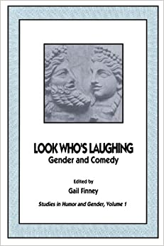 Look Who's Laugh:Stud/Gender/C (Studies in Humor and Gender, Vol 1): Gender and Comedy (Studies in Humor & Gender)