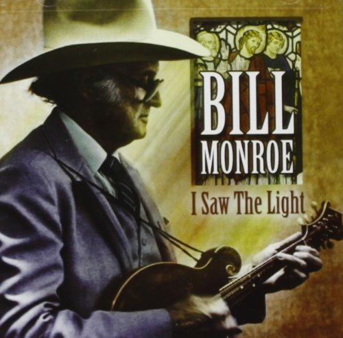 I Saw The Light by Bill Monroe (2005-05-24)