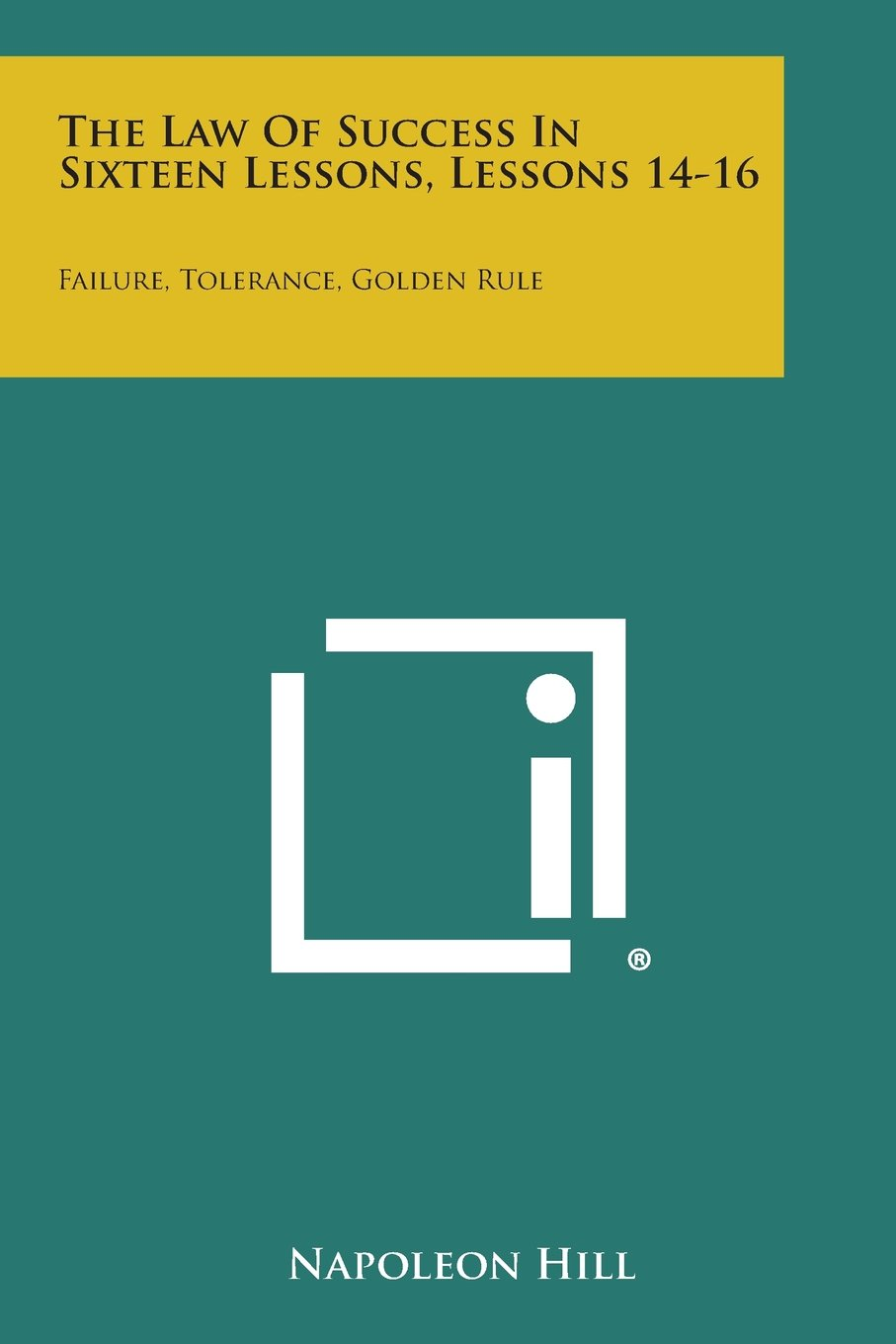 Read Online The Law of Success in Sixteen Lessons, Lessons 14-16: Failure, Tolerance, Golden Rule pdf