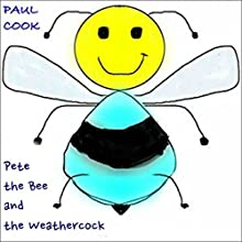 Pete the Bee and the Weathercock: Pete the Bee Stories, Book 29 Audiobook by Paul Cook Narrated by Paul Cook