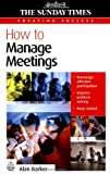 How to Manage Meetings, Alan Barker, 0749445475