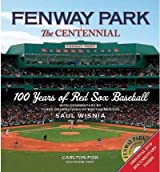 Fenway Park: The Centennial: 100 Years of Red Sox Baseball [With DVD] [ FENWAY PARK: THE CENTENNIAL: 100 YEARS OF RED SOX BASEBALL [WITH DVD] ] by Wisnia, Saul (Author) Sep-13-2011 [ Hardcover ]