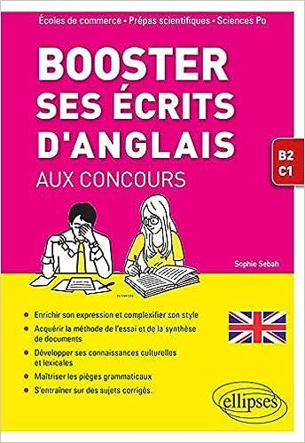 Booster ses écrits d'anglais aux concours. Spécial écoles de commerce, prépas scientifiques et Sciences Po. B2-C1