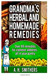 Grandmas Herbal and Homemade Remedies: 1 (Grandma's Series)