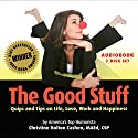 The Good Stuff: Quips and Tips on Life, Love, Work and Happiness Audiobook by Christine Cashen Narrated by Christine Cashen