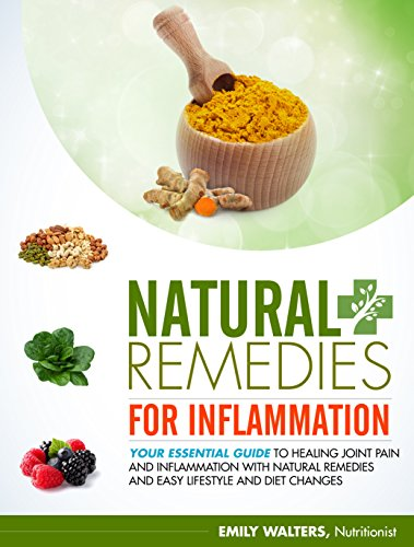Natural Remedies for Inflammation: Your Essential Guide to Healing Joint Pain and Inflammation with Natural Remedies and Easy Lifestyle and Diet Changes by [Walters, Emily]