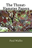 The Threat-Hamster Papers