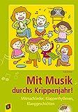 Mit Musik durchs Krippenjahr!: Mitmachlieder, Klapperrhythmen, Klanggeschichten