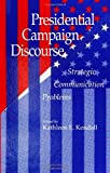 Presidential Campaign Discourse : Strategic Communication Problems, , 0791426823