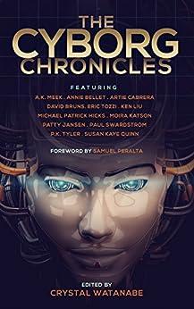 The Cyborg Chronicles (Future Chronicles Book 9) by [Peralta, Samuel, Quinn, Susan Kaye, Liu, Ken, Bellet, Annie, Meek, A.K., Tyler, P.K., Cabrera, Artie, Swardstrom, Paul K., Tozzi, Eric, Michael Patrick Hicks, Moira Katson]