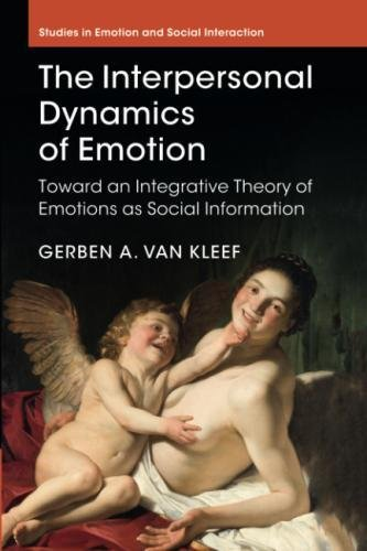 The Interpersonal Dynamics of Emotion: Toward an Integrative Theory of Emotions as Social Information (Studies in Emotion and Social Interaction)