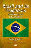 Brazil and its Neighbors : Background and U. S. Relations, Rottner, Wesley B., 1617611131